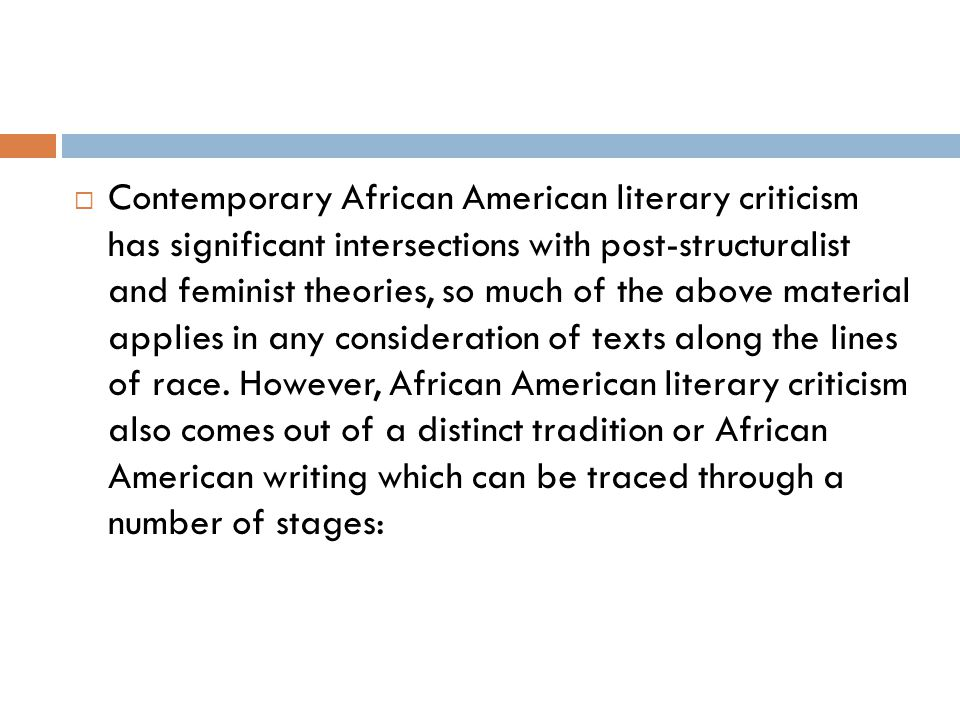  Contemporary African American literary criticism has significant intersections with post-structuralist and feminist theories, so much of the above m