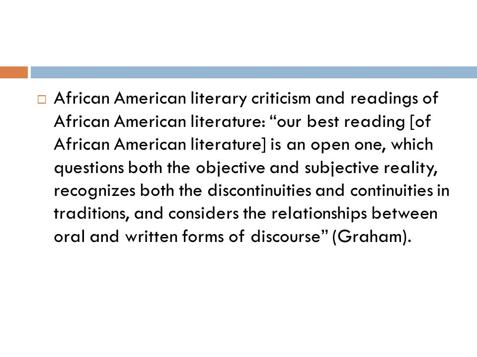 " African American literary criticism and readings of African American literature: ""our best reading [of African American literature] is an open one,"