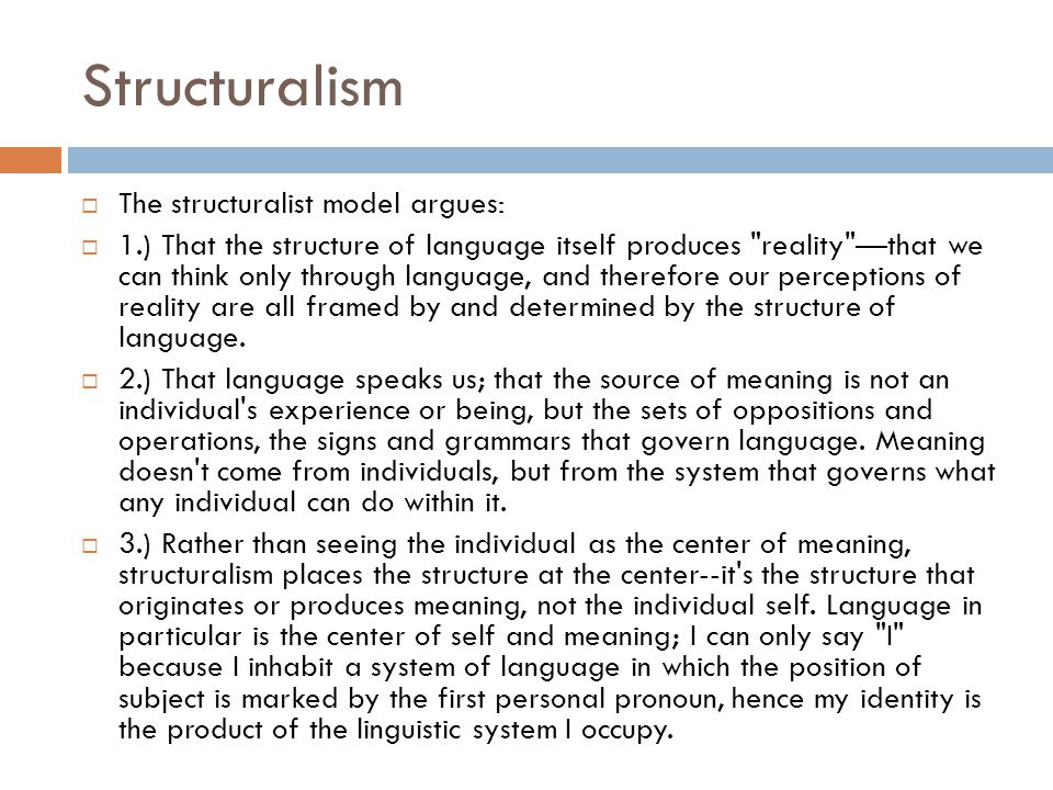 Structuralism  The structuralist model argues:  1.) That the structure of language itself produces