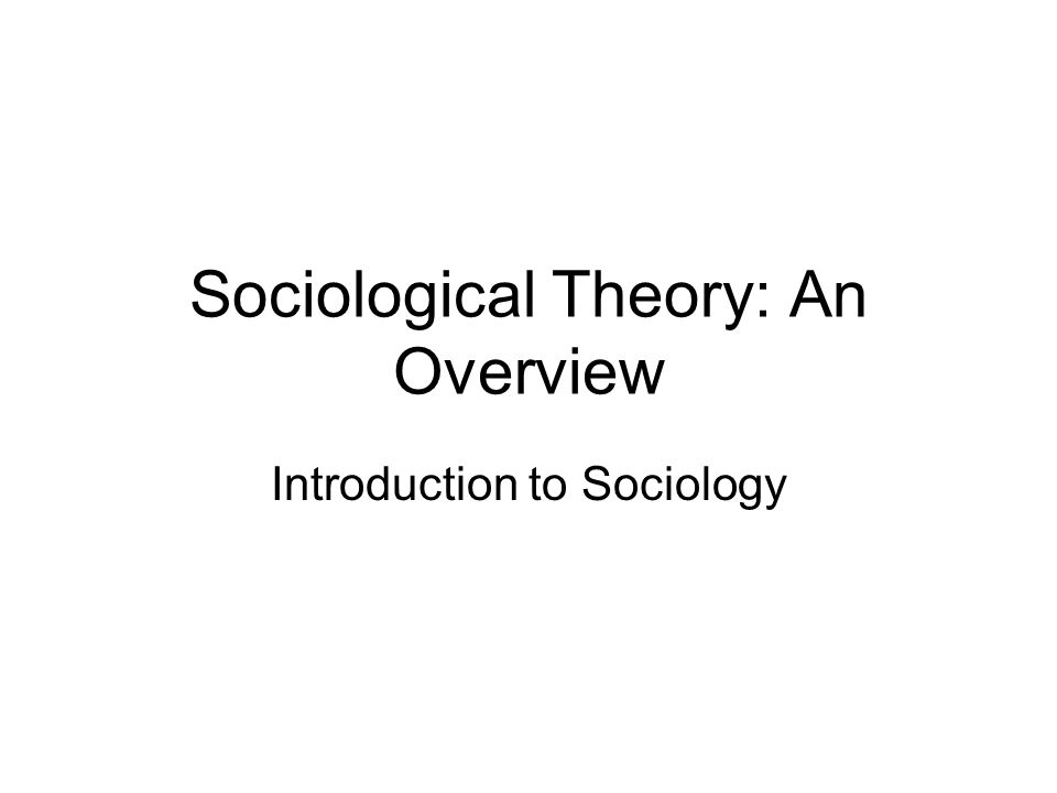 Sociological Theory: An Overview Introduction to Sociology