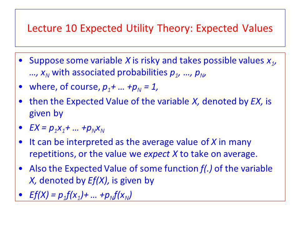 Lecture 10 Expected Utility Theory: Static & Risk We start by considering static (one-off) decision problems under risk.