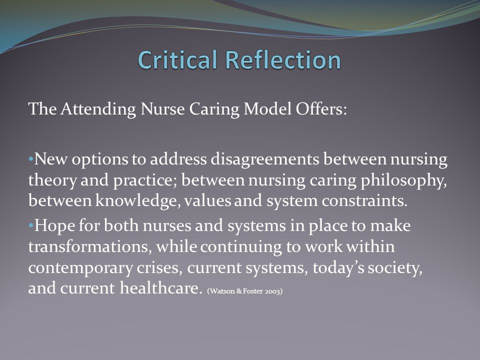 The Attending Nurse Caring Model Offers: New options to address disagreements between nursing theory and practice; between nursing caring philosophy,