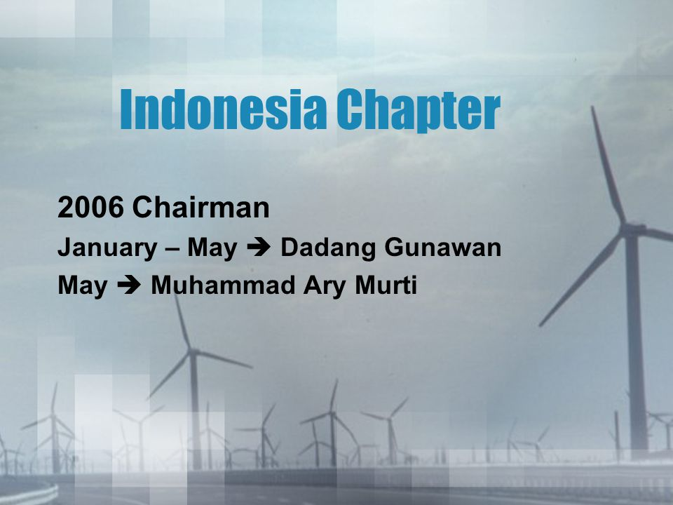 Indonesia Chapter 2006 Chairman January – May  Dadang Gunawan May  Muhammad Ary Murti