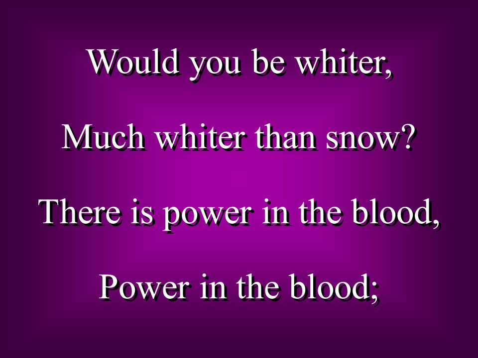 Would you be whiter, Much whiter than snow.