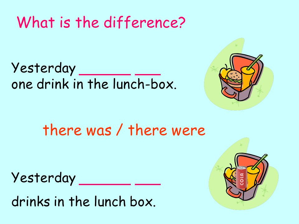 Yesterday one drink in the lunch-box. Yesterday drinks in the lunch box. What is the difference? there was / there were