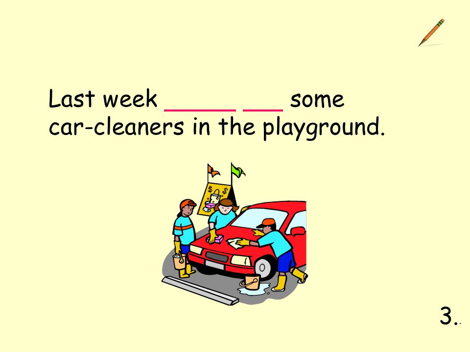 Last week some car-cleaners in the playground. 3..