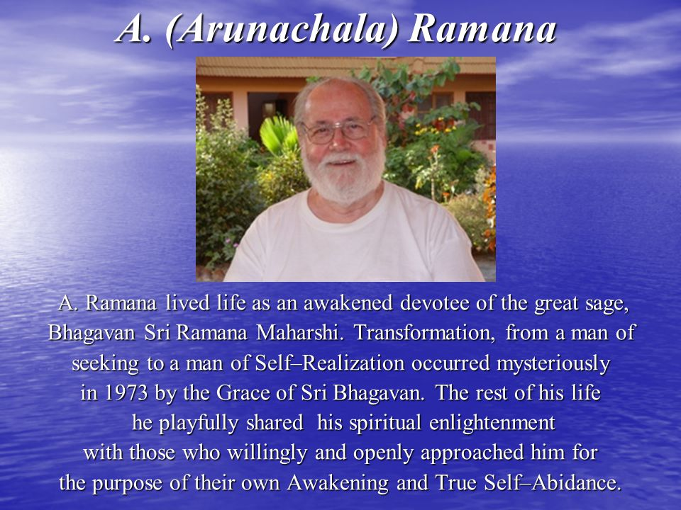 A. (Arunachala) Ramana A. Ramana lived life as an awakened devotee of the great sage, A. Ramana lived life as an awakened devotee of the great sage, B
