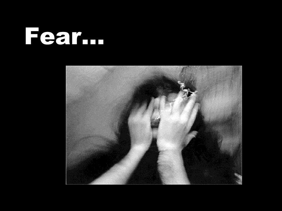 Fear…