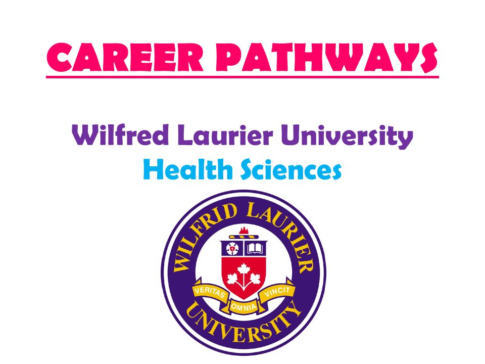 CAREER PATHWAYS Wilfred Laurier University Health Sciences