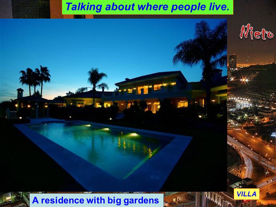 VILLA Talking about where people live. A residence with big gardens