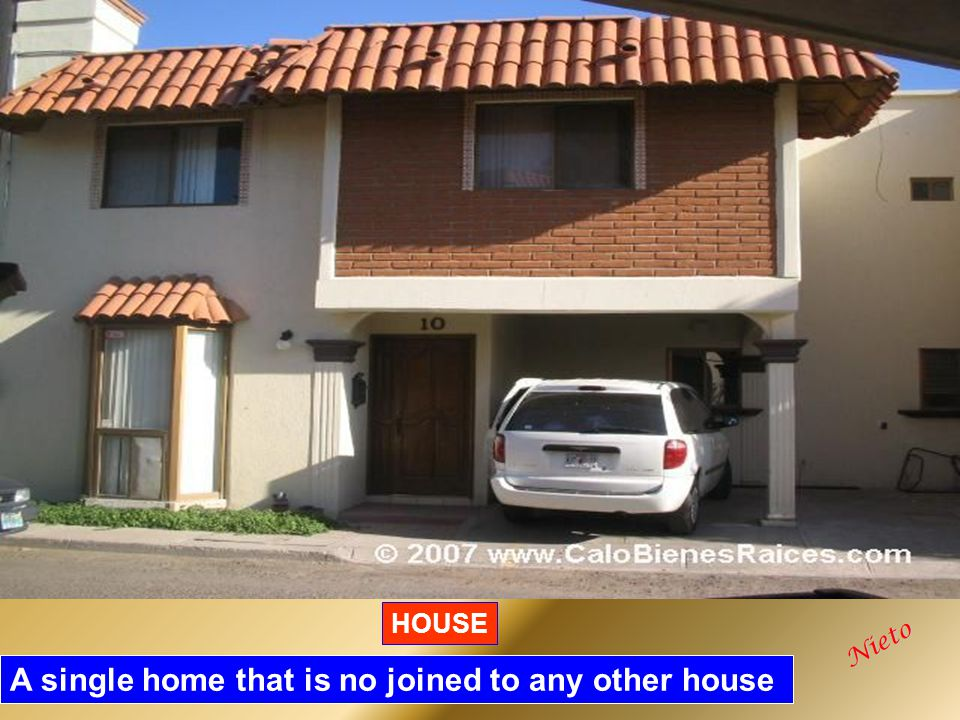 HOUSE A single home that is no joined to any other house Nieto