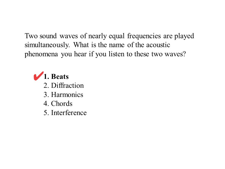 Two sound waves of nearly equal frequencies are played simultaneously.