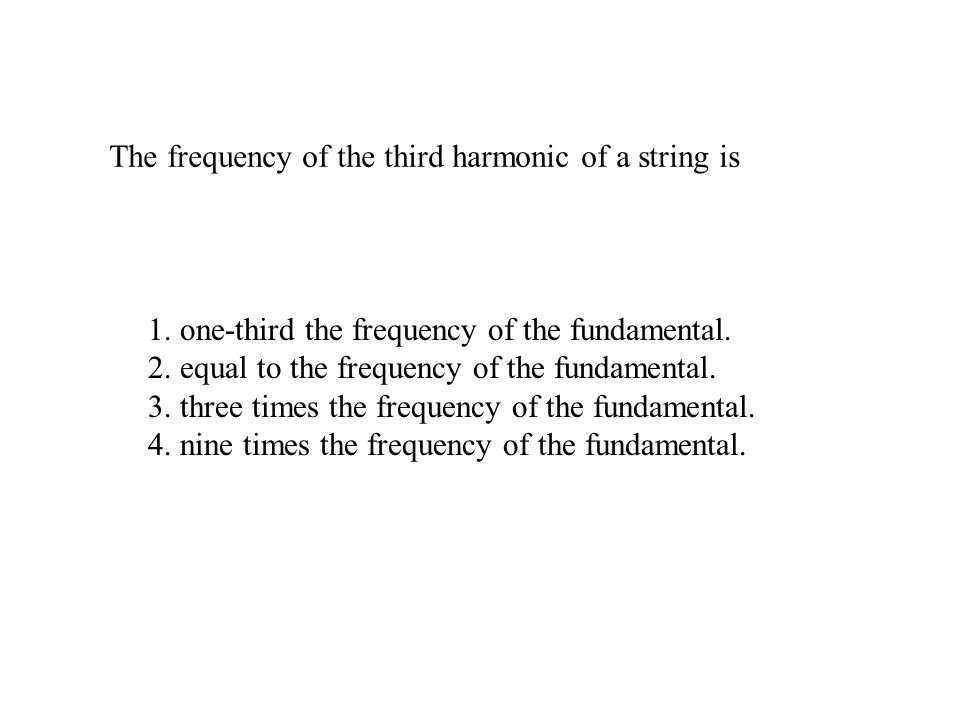 The frequency of the third harmonic of a string is 1.