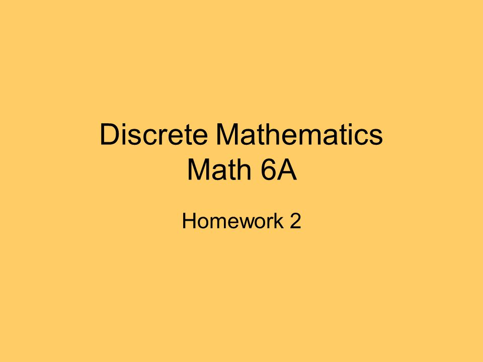 Discrete Mathematics Math 6A Homework 2