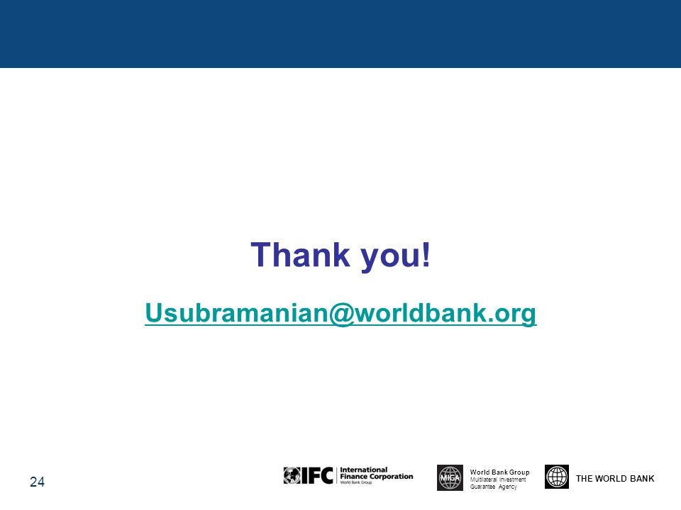 THE WORLD BANK World Bank Group Multilateral Investment Guarantee Agency 24 Thank you.