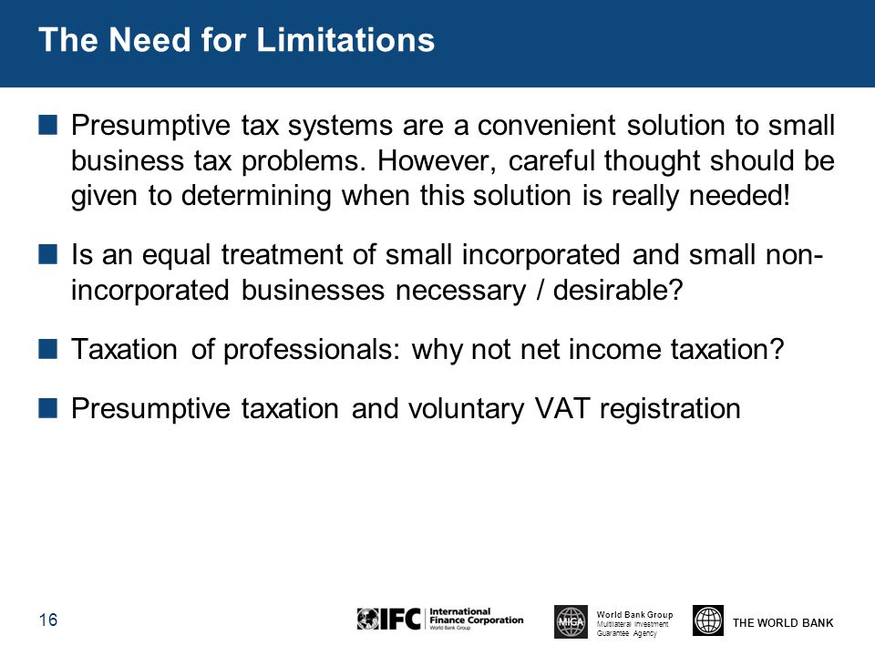 THE WORLD BANK World Bank Group Multilateral Investment Guarantee Agency Presumptive tax systems are a convenient solution to small business tax problems.