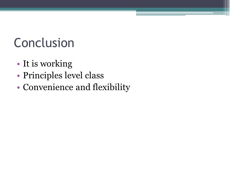 Conclusion It is working Principles level class Convenience and flexibility