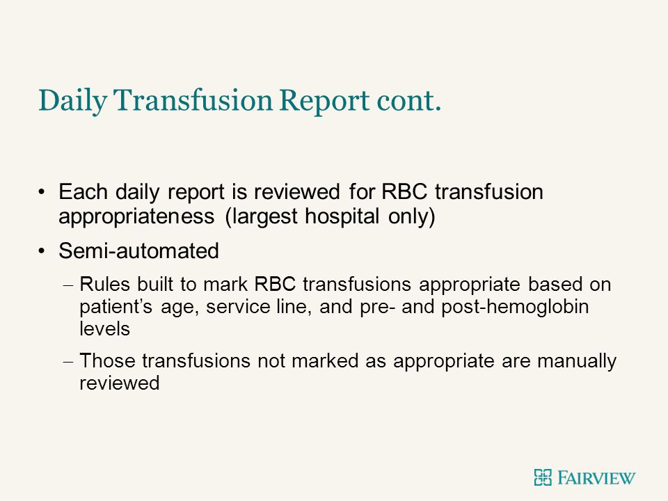 Each daily report is reviewed for RBC transfusion appropriateness (largest hospital only) Semi-automated  Rules built to mark RBC transfusions approp