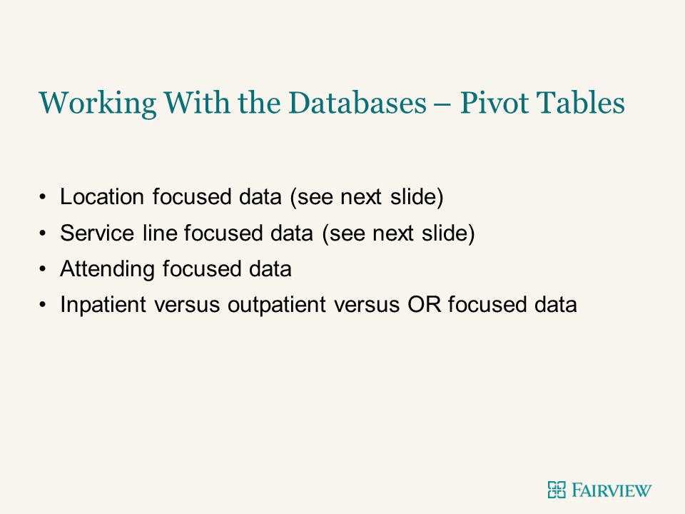 Location focused data (see next slide) Service line focused data (see next slide) Attending focused data Inpatient versus outpatient versus OR focused