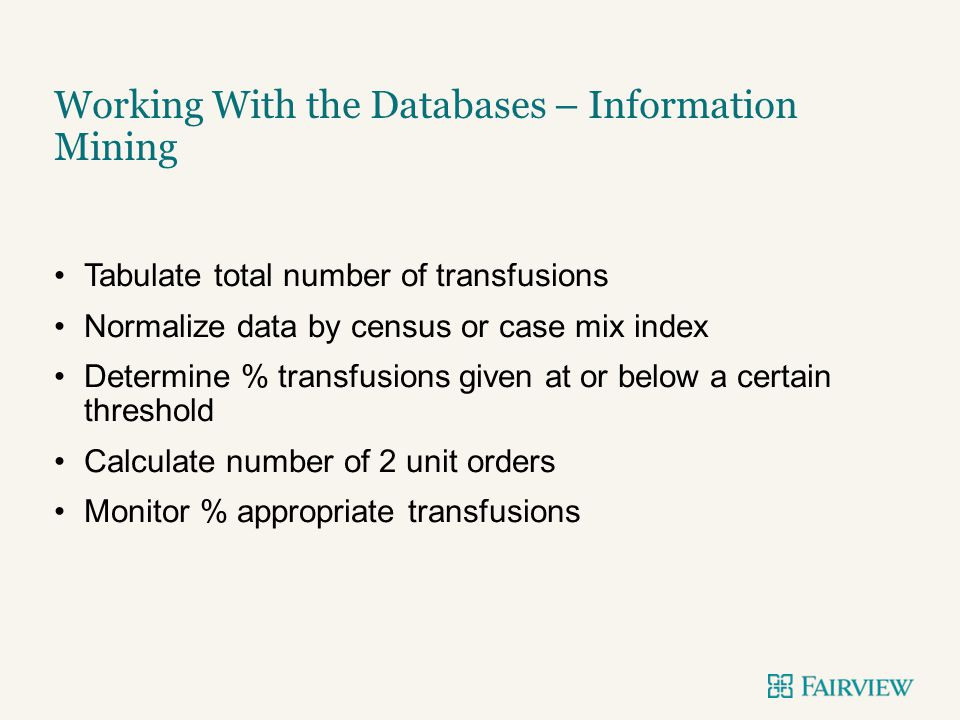 Tabulate total number of transfusions Normalize data by census or case mix index Determine % transfusions given at or below a certain threshold Calcul
