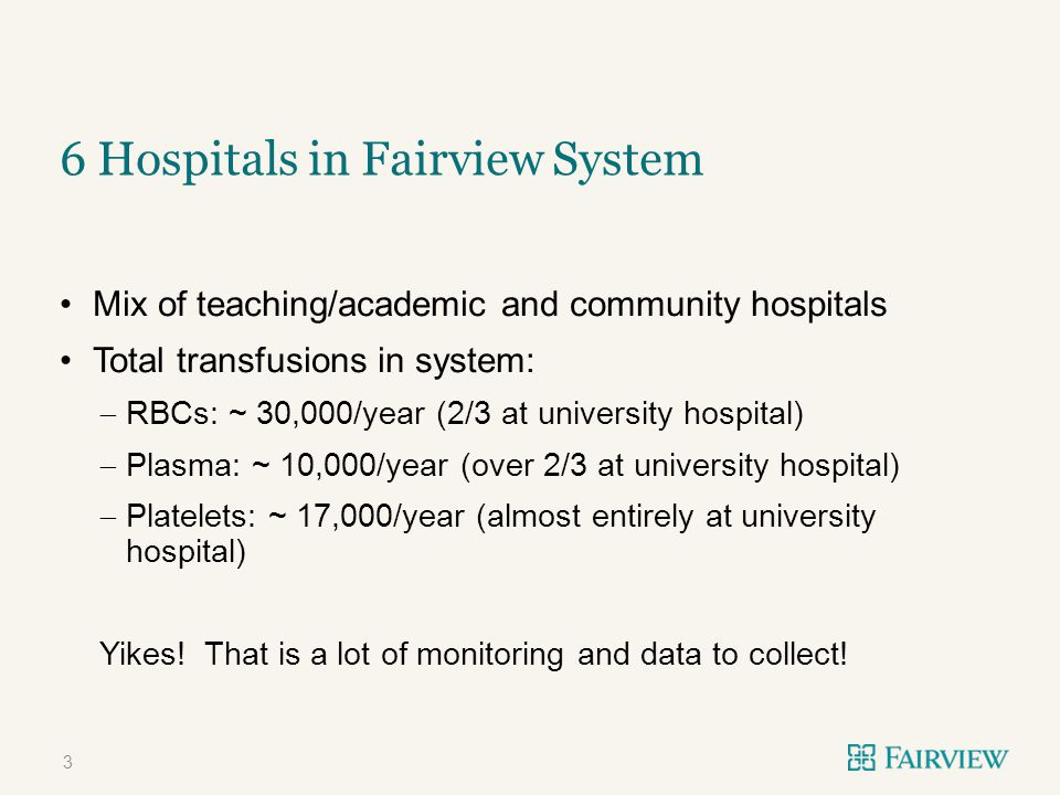 Mix of teaching/academic and community hospitals Total transfusions in system:  RBCs: ~ 30,000/year (2/3 at university hospital)  Plasma: ~ 10,000/y