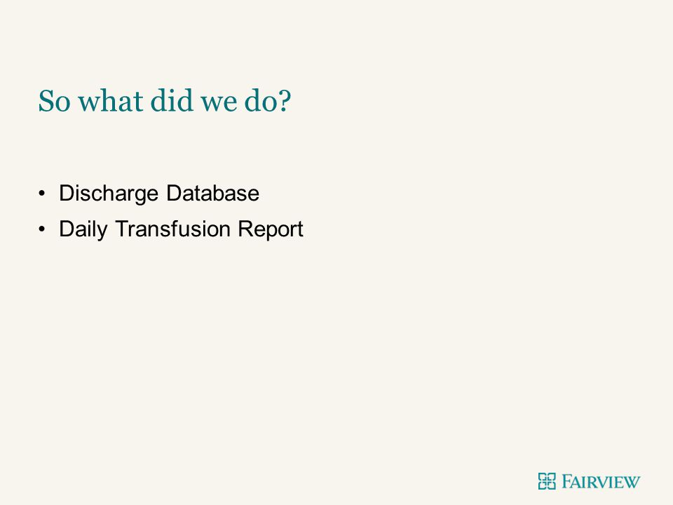 Discharge Database Daily Transfusion Report So what did we do?