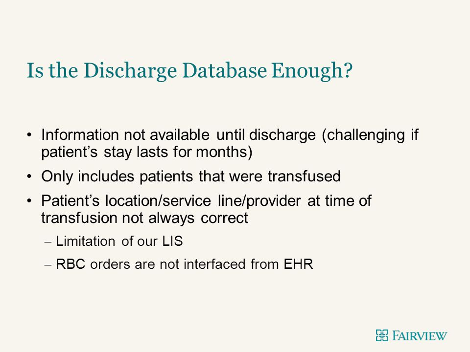 Information not available until discharge (challenging if patient's stay lasts for months) Only includes patients that were transfused Patient's locat