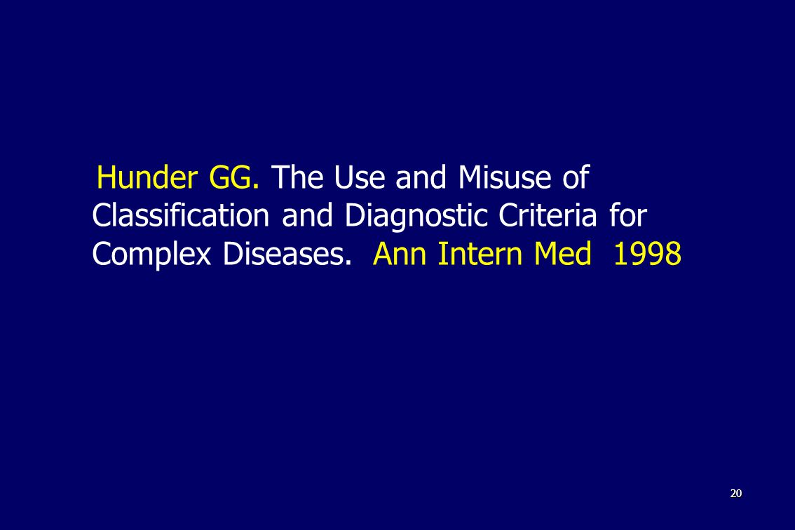 2020 Hunder GG. The Use and Misuse of Classification and Diagnostic Criteria for Complex Diseases.