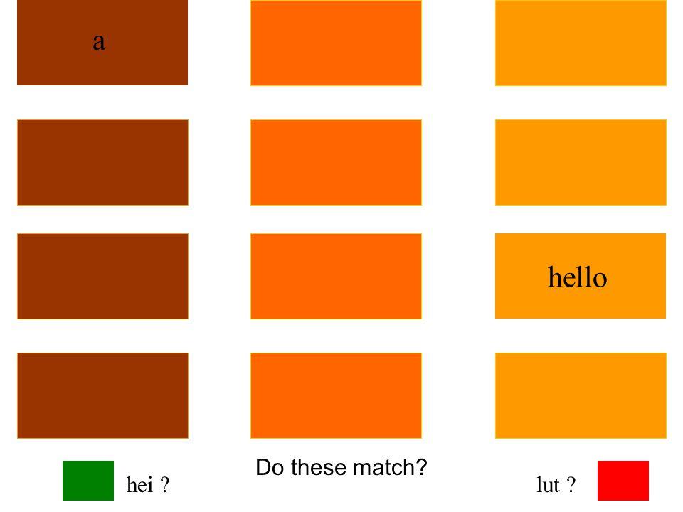Do these match? hello a hei ?lut ?