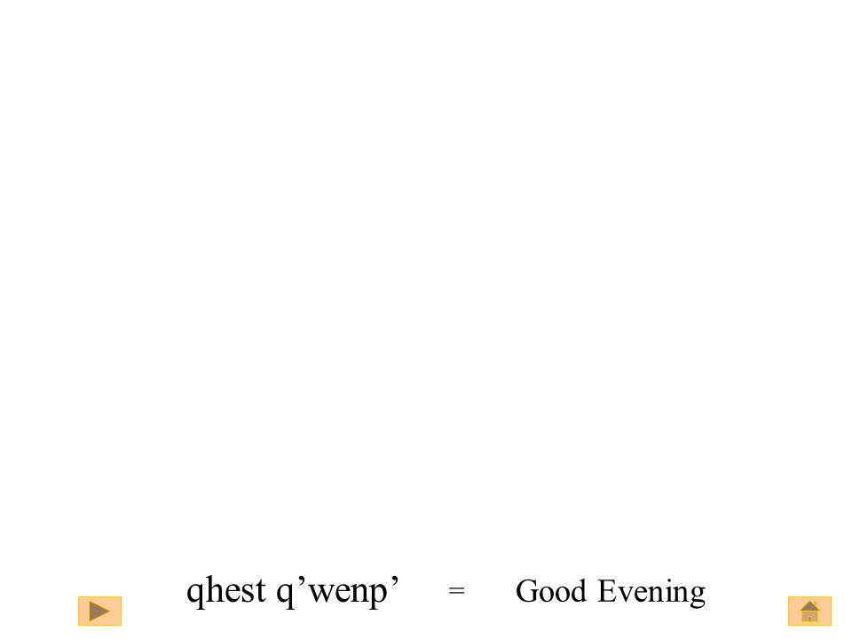 Good Evening qhest q'wenp' Good Evening =