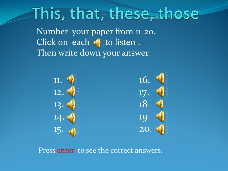 11.12. 13. 14. 15. 16. 17. 18 19 20. Press enter to see the correct answers.