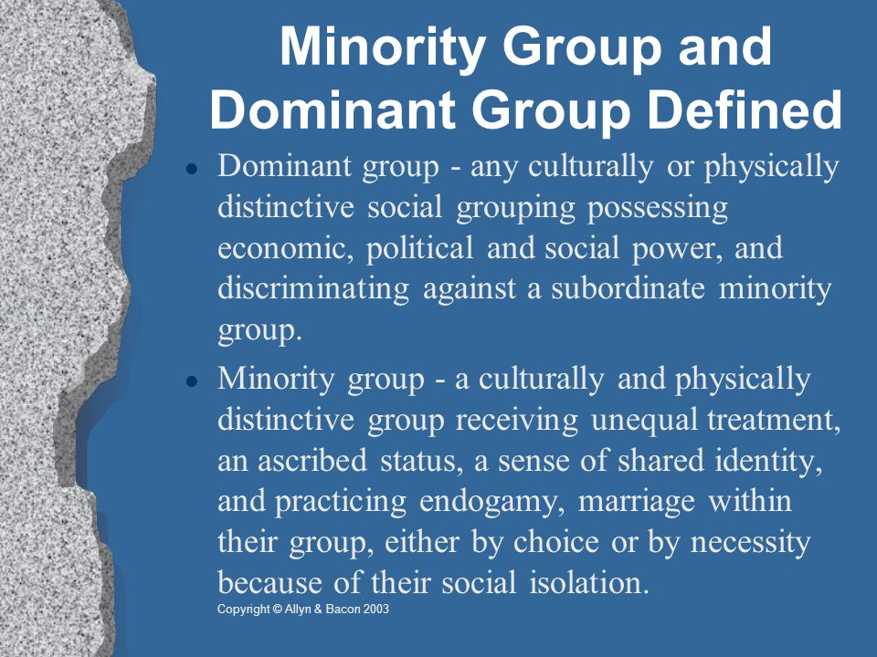 Minority Group and Dominant Group Defined Dominant group - any culturally or physically distinctive social grouping possessing economic, political and social power, and discriminating against a subordinate minority group.