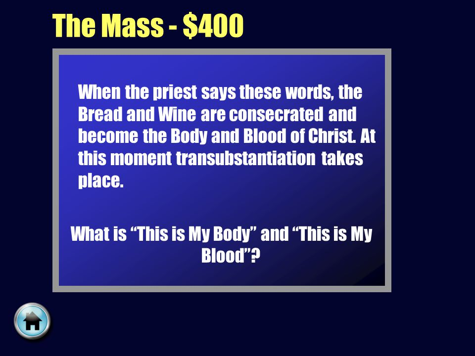 The Mass - $400 When the priest says these words, the Bread and Wine are consecrated and become the Body and Blood of Christ.