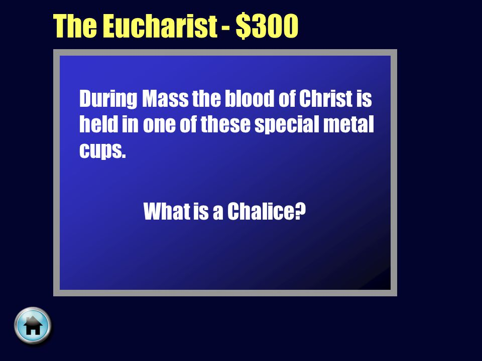 The Eucharist - $300 During Mass the blood of Christ is held in one of these special metal cups.