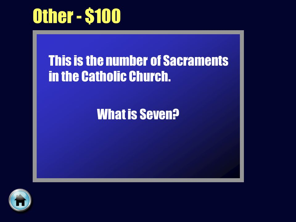 Other - $100 This is the number of Sacraments in the Catholic Church. What is Seven