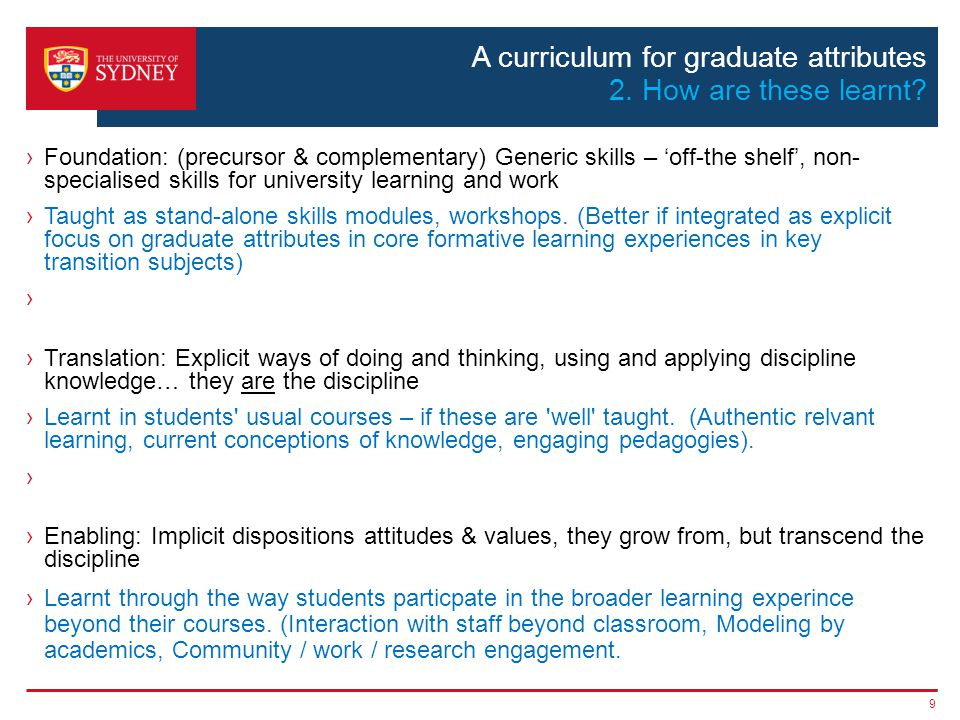 A curriculum for graduate attributes 2. How are these learnt? ›Foundation: (precursor & complementary) Generic skills – 'off-the shelf', non- speciali