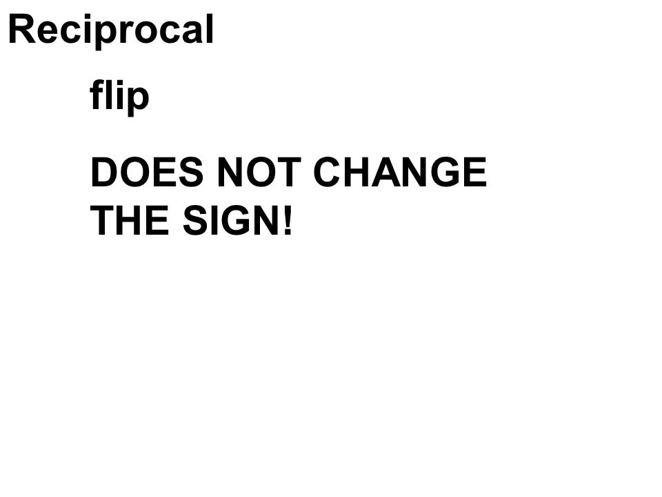 Reciprocal flip DOES NOT CHANGE THE SIGN!