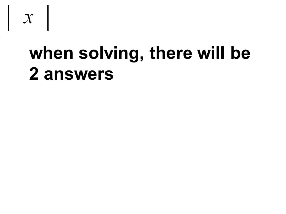 when solving, there will be 2 answers