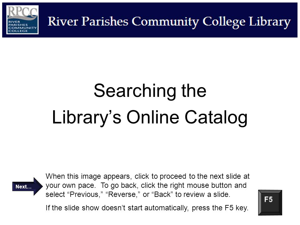 Searching the Library's Online Catalog When this image appears, click to proceed to the next slide at your own pace. To go back, click the right mouse