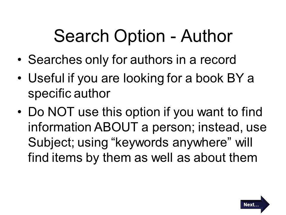 Search Option - Author Searches only for authors in a record Useful if you are looking for a book BY a specific author Do NOT use this option if you w