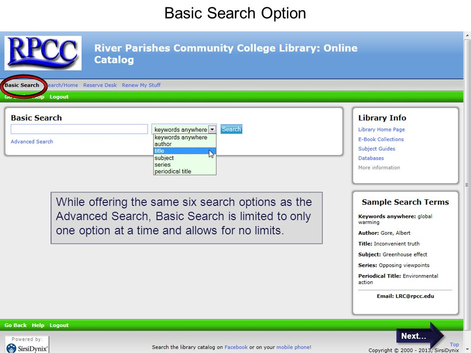Basic Search Option While offering the same six search options as the Advanced Search, Basic Search is limited to only one option at a time and allows for no limits.