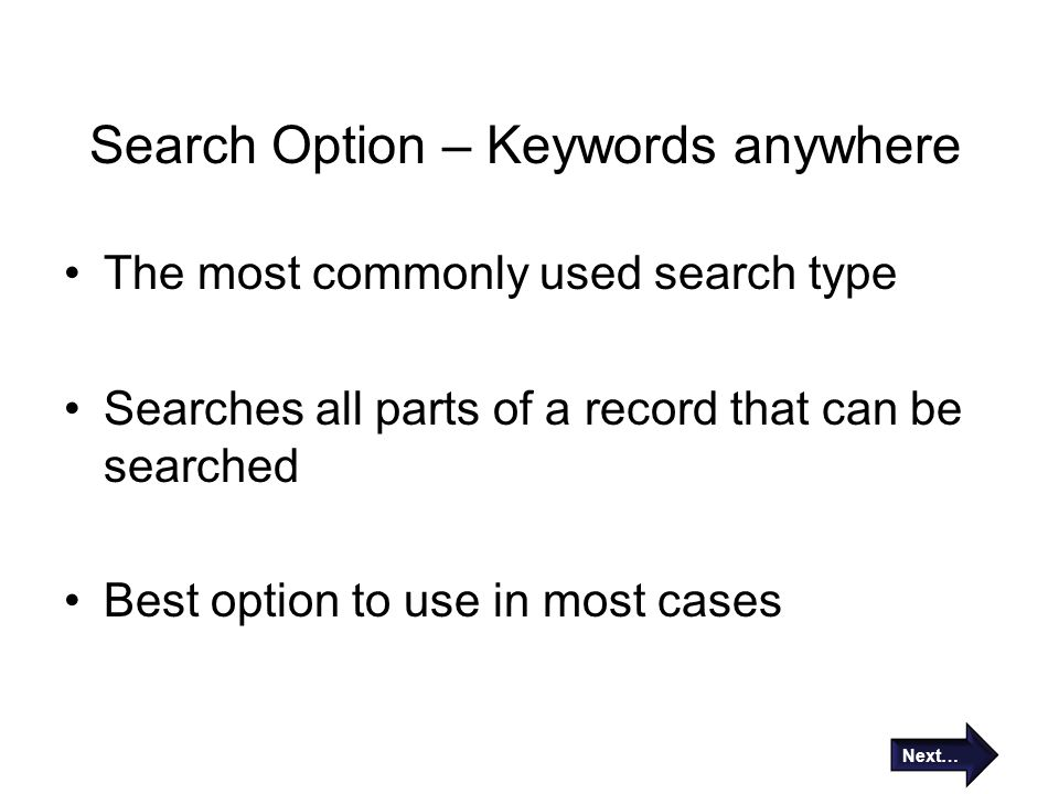 Search Option – Keywords anywhere The most commonly used search type Searches all parts of a record that can be searched Best option to use in most ca