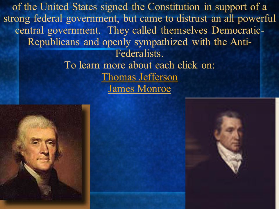 Thomas Jefferson and James Monroe, the 3 rd and 5 th Presidents of the United States signed the Constitution in support of a strong federal government