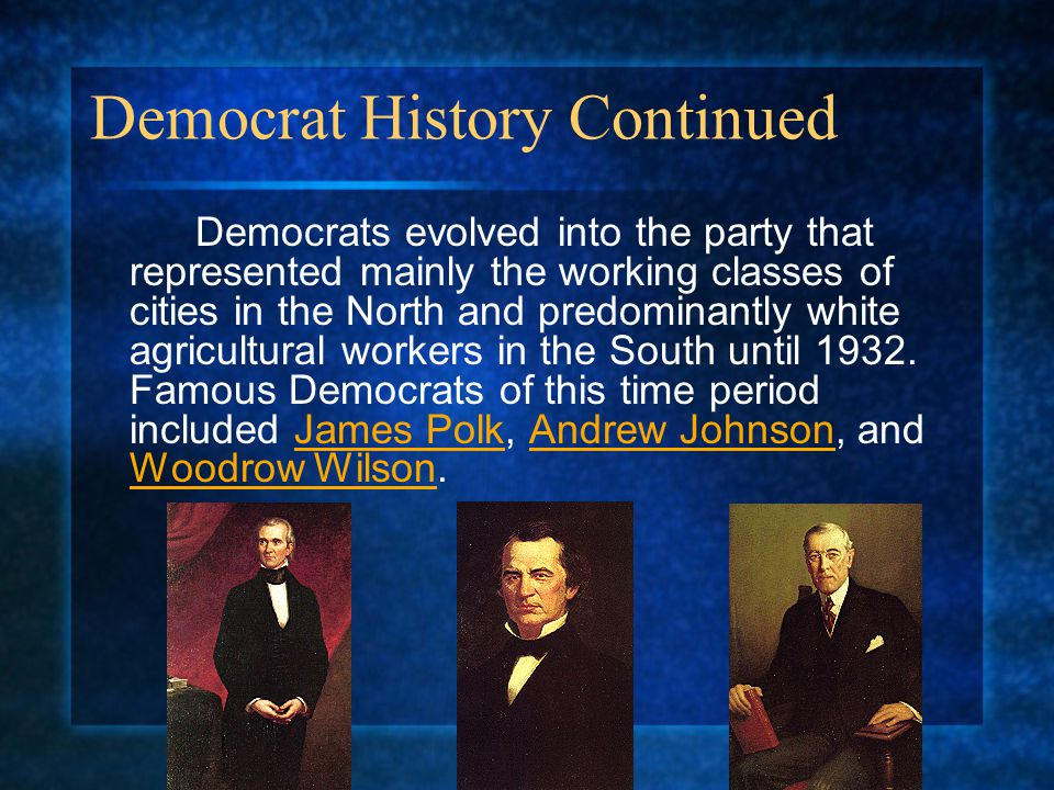 Democrat History Continued Democrats evolved into the party that represented mainly the working classes of cities in the North and predominantly white