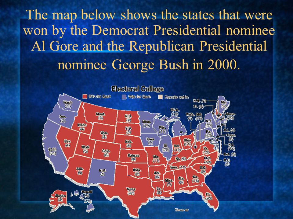 The map below shows the states that were won by the Democrat Presidential nominee Al Gore and the Republican Presidential nominee George Bush in 2000.
