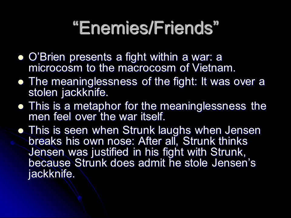 """""""Enemies/Friends"""" O'Brien presents a fight within a war: a microcosm to the macrocosm of Vietnam. O'Brien presents a fight within a war: a microcosm t"""