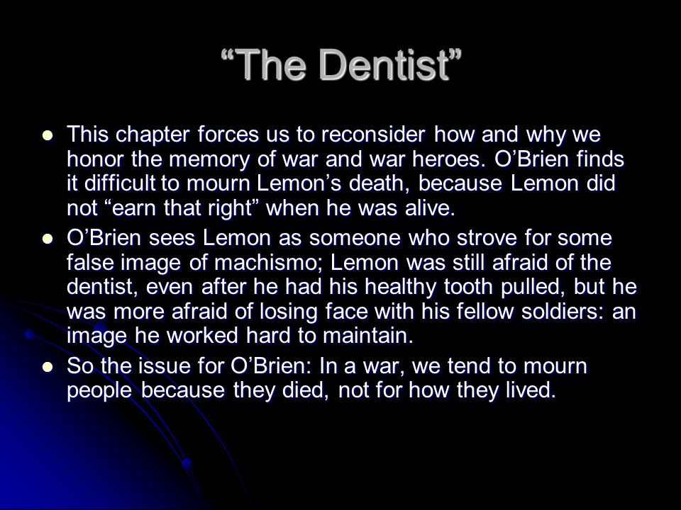 """""""The Dentist"""" This chapter forces us to reconsider how and why we honor the memory of war and war heroes. O'Brien finds it difficult to mourn Lemon's"""