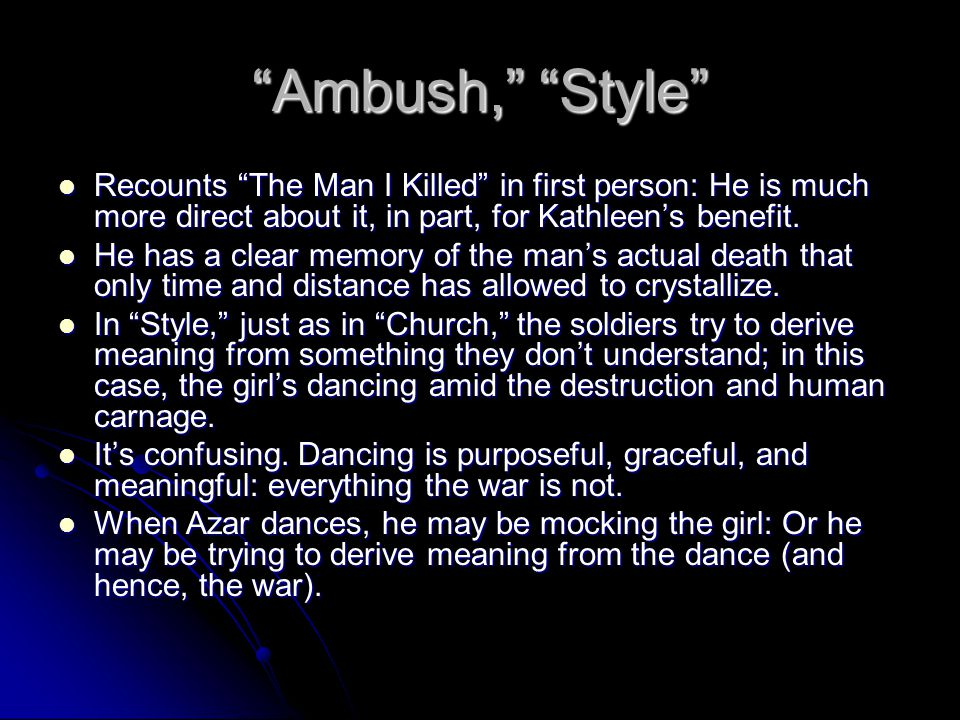 """""""Ambush,"""" """"Style"""" Recounts """"The Man I Killed"""" in first person: He is much more direct about it, in part, for Kathleen's benefit. Recounts """"The Man I K"""