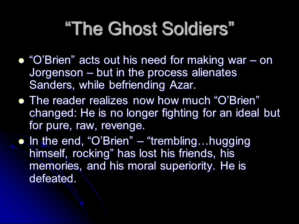 """""""The Ghost Soldiers"""" """"O'Brien"""" acts out his need for making war – on Jorgenson – but in the process alienates Sanders, while befriending Azar. """"O'Brie"""