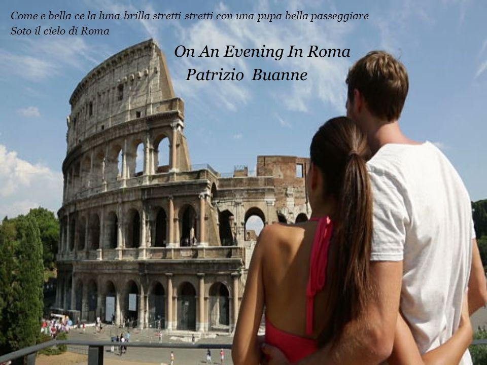 Come e bella ce la luna brilla stretti stretti con una pupa bella passeggiare Soto il cielo di Roma On An Evening In Roma Patrizio Buanne